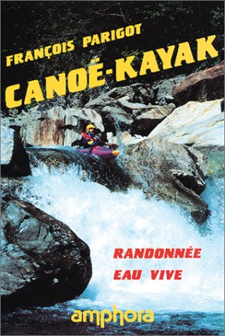Canoë-kayak : Randonnée eau vive par François Parigot