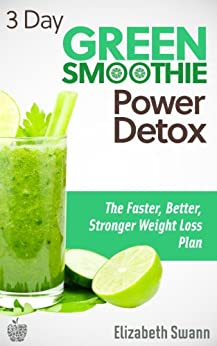 3 Day Green Smoothie Detox: The Faster, Better, Stronger Weight Loss Plan (Green Smoothies) by [Miller, Liz Swann]