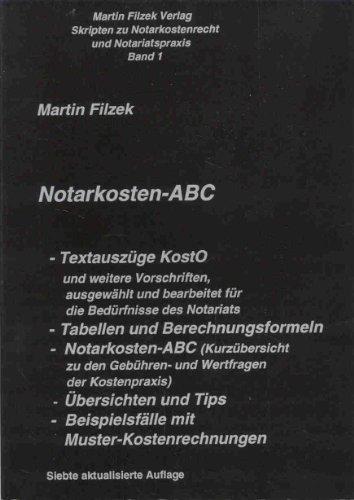 Notarkosten-ABC : Textauszüge KostO und weitere Vorschriften; Tabellen und Berechnungsformeln; Notarkosten-ABC (Kurzübersicht zu den Gebühren- und Wertfragen der Kostenpraxis) ; Übersichten und Tips; Beispielfälle mit Muster-Kostenrechnungen