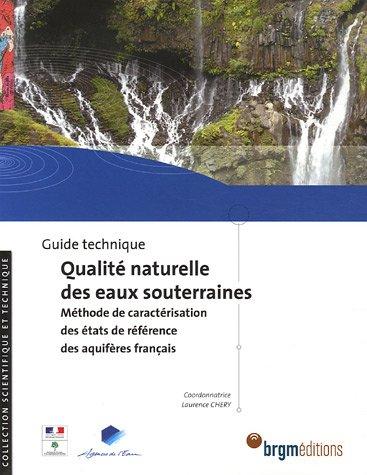 Guide technique qualité naturelle des eaux souterraines : Méthode de caractérisation des états de référence des aquifères français (1Cédérom)