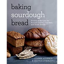 Baking Sourdough Bread: Dozens of Recipes for Artisan Loaves, Crackers, and Sweet Breads