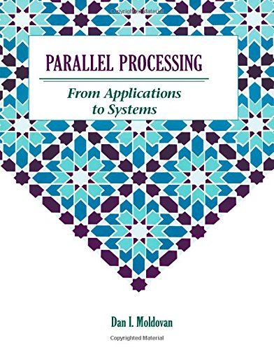 PARALLEL PROCESSING. From applications to systems, édition en anglais par Dan I. Moldovan