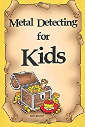 Metal Detecting for Kids: An Easy Guide for Finding Buried Treasures With a Metal Detector