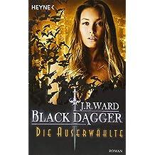 Die Auserwählte: Black Dagger 29 - Roman