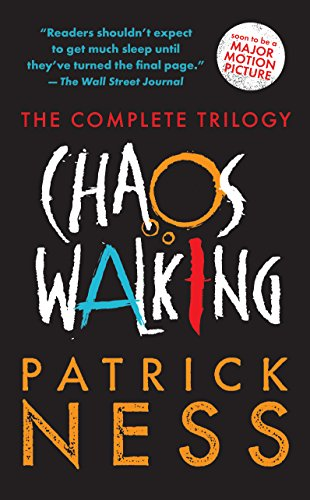Chaos Walking: The Complete Trilogy: Monsters of Men / The Ask and The Answer / The Knife of Never Letting Go