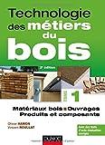 Technologie des métiers du bois - Tome 1 - Matériaux bois - Ouvrages - Produits et composants - 2ed