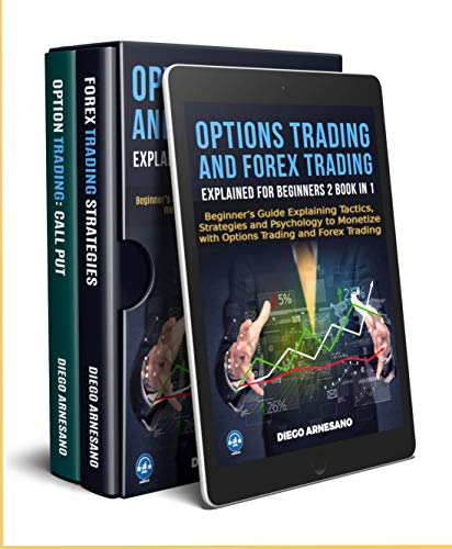 Options Trading and Forex Trading, explained for beginners 2 book in 1:: Beginner's Guide Explaining Tactics, Strategies and Psychology to Monetize with ... Trading and Forex Trading (English Edition)