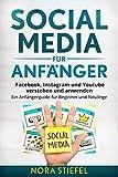 Social Media für Anfänger: Facebook, Instagram und Youtube verstehen und anwenden. Ein Anfängerguide für Beginner und Neulinge. (German Edition)