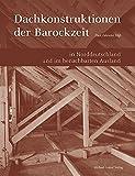 DACHKONSTRUKTIONEN DER BAROCKZEIT: in Norddeutschland und im benachbarten Ausland (Studien zur internationalen Architektur- und Kunstgeschichte)