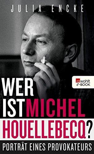 Wer ist Michel Houellebecq?: Porträt eine Provokateurs