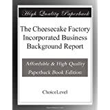 The Cheesecake Factory Incorporated Business Background Report