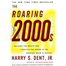 The Roaring 2000s: Building The Wealth And Lifestyle You Desire In The Greatest Boom In History by Harry S. Dent (1999-10-14)