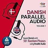 Danish Parallel Audio - Volume 1: Learn Danish with 501 Random Phrases Using Parallel Audio, Volume 1