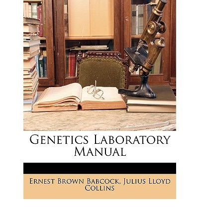 -genetics-laboratory-manual-by-ernest-brown-babcock-apr-2010
