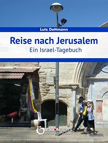 Reise nach Jerusalem: Ein Israel-Tagebuch