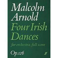 Four Irish Dances 1986 Op.126: For Orchestra - Full Score