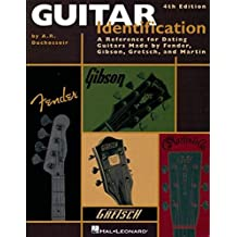 Guitar Identification: A Reference For Dating Guitars Made by Fender, Gibson, Gretsch and Martin