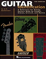 Guitar Identification A Reference for Dating Guitars Made by Fender, Gibson, Gretsch, and Martin, 4th Edition: A Reference Guide to Serial Numbers for ... Made by Fender, Gibson, Gretsch and Martin