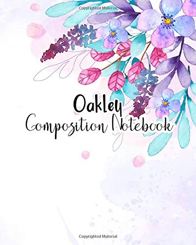 Oakley Composition Notebook: 100 Sheet 8x10 inches for Notes, Plan, Student, for Girls, Woman, Children and Initial name on Matte Flower Design Cover , Oakley Composition Notebook