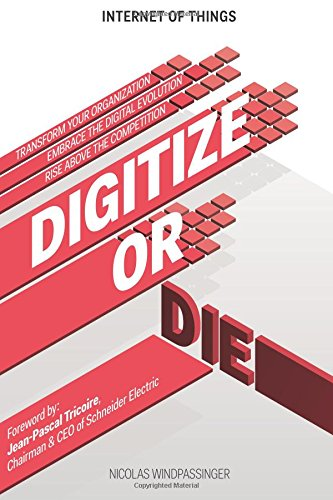 Internet of Things: Digitize or Die: Transform your organization. Embrace the digital evolution. Rise above the competition.: Volume 1 (IoT (Internet of Things))