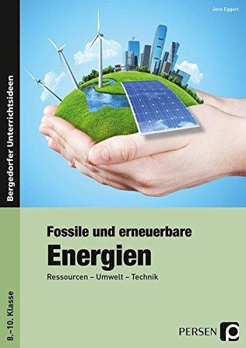 Fossile und erneuerbare Energien: Ressourcen - Umwelt - Technik (8. bis 10. Klasse)