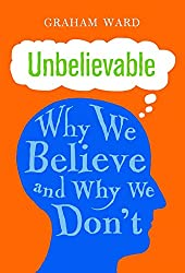 Unbelievable: Why We Believe and Why We Don't