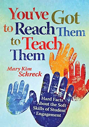 [(You've Got to Reach Them to Teach Them : Hard Facts about the Soft Skills of Student Engagement)] [By (author) Mary Kim Schreck] published on (January, 2011)