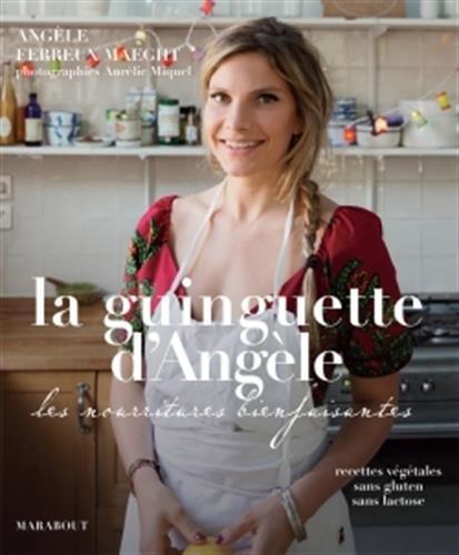 La guinguette d'Angèle: Les nourritures bienfaisantes par Angèle Ferreux Maeght