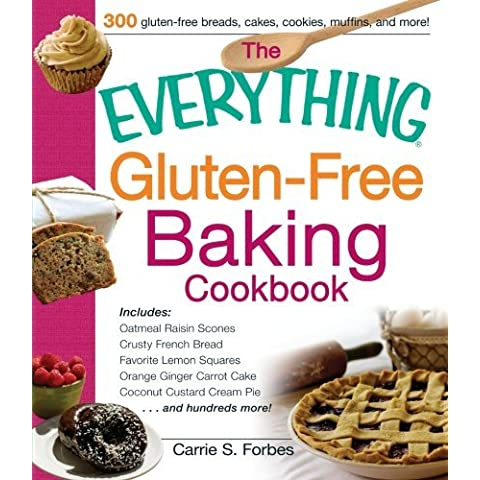 The Everything Gluten-Free Baking Cookbook: Includes: Oatmeal Raisin Scones Crusty French Bread Favorite Lemon Squares Orange Ginger Carrot ... Custard Cream Pie ...and hundreds more! by Carrie S. Forbes (27-Sep-2013)