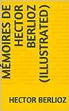 Mémoires de Hector Berlioz (Illustrated)
