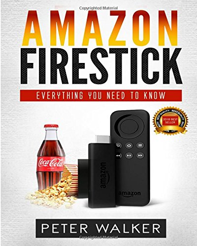 Amazon FireStick: Everything You Need To Know (Streaming Devices such as Firestick, Amazon Dot, Amazon Tap, Amazon Prime)