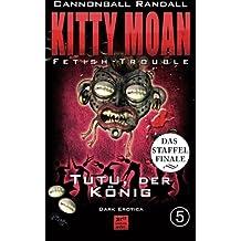 Fetish-Trouble 5: Tutu, der König (Kitty Moan)
