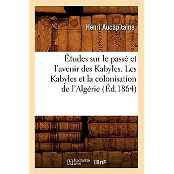 Études sur le passé et l'avenir des Kabyles. Les Kabyles et la colonisation de l'Algérie, (Éd.1864)