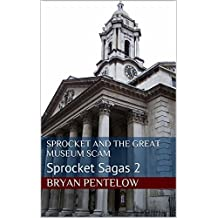 Sprocket and the Great Museum Scam: Sprocket Sagas 2 (The Sprocket Sagas)