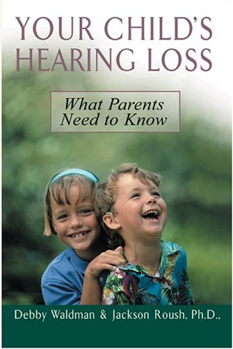 Your Child's Hearing Loss : What Parents Need to Know