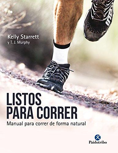 Listos para correr: Manual para correr de forma natural (Deportes) por Kelly Starrett