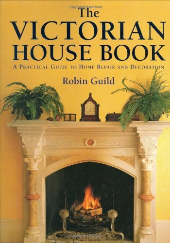 The Victorian House Book: A Practical Guide to Home Repair and Decoration by Robin Guild (2008-02-15)