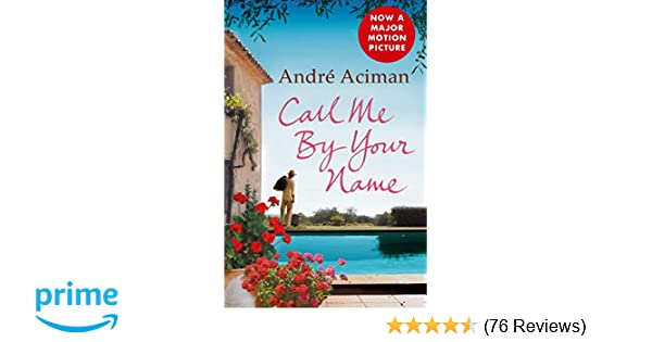 Call Me By Your Name: Amazon.de: Andre Aciman ...