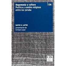 Hegemonía y cultura: Política y cambio religioso entre los yoruba (Clásicos Contemporáneos)