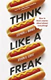 Think Like a Freak: How to Think Smarter about Almost Everything by Levitt, Steven D., Dubner, Stephen J. (2014) Hardcover
