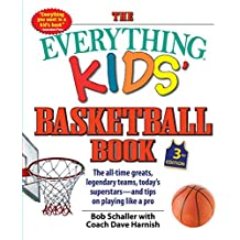 The Everything Kids\' Basketball Book: The all-time greats, legendary teams, today\'s superstars-and tips on playing like a pro (Everything (R) Kids)