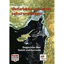Wetterbilder und -daten selbst empfangen: Beobachten über Satellit und Kurzwelle. Mit CD-ROM