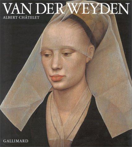 Rogier Van Der Weyden (Rogier de la Pasture) par Albert Châtelet