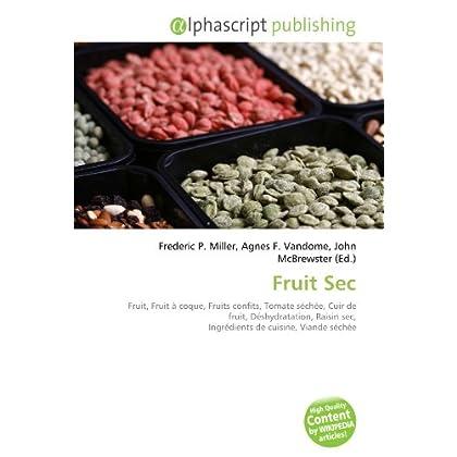 Fruit Sec: Fruit, Fruit à coque, Fruits confits, Tomate séchée, Cuir de fruit, Déshydratation, Raisin sec, Ingrédients de cuisine, Viande séchée