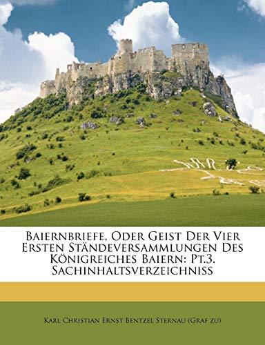 Baiernbriefe, Oder Geist Der Vier Ersten Ständeversammlungen Des Königreiches Baiern: Pt.3. Sachinhaltsverzeichniss