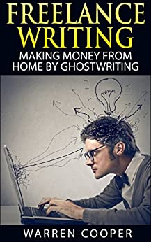 Freelance Writing: Making Money from Home by Ghostwriting by [Cooper, Warren]