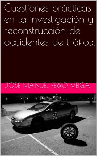 Cuestiones prácticas en la investigación y reconstrucción de accidentes de tráfico. por Jose Manuel Ferro Veiga