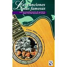 Las Canciones Mas Famosas: Con Acompanamiento de Guitara Para Voz de Hombre y Mujer = Most Popular Latin Songs W/Guitar Chords for Male/Female Voice