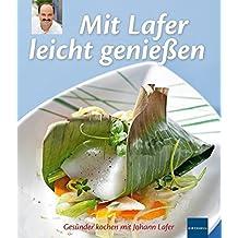 Mit Lafer leicht genießen: Gesünder kochen mit Johann Lafer