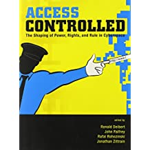 Access Controlled – The Shaping of Power, Rights, and Rule in Cyberspace